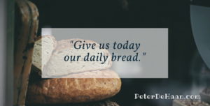"""Give us today our daily bread."""
