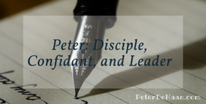 Peter: Disciple, Confidant, and Leader