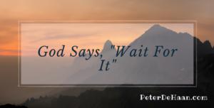 "God Says, ""Wait For It"""