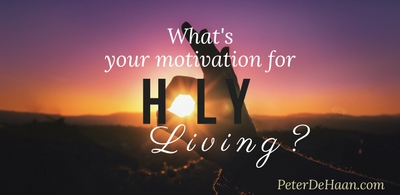 What's Your Motivation for Holy Living?