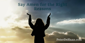 Say Amen for the Right Reasons