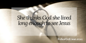 She thanks God she lived long enough to see Jesus