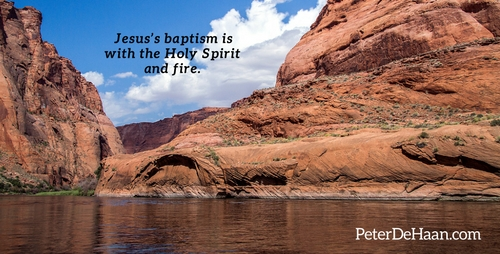 Jesus's baptism is with the Holy Spirit and fire.