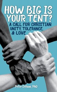 How Big Is Your Tent; A Call for Christian Unity, Tolerance, and Love, by Peter DeHaan, PhD