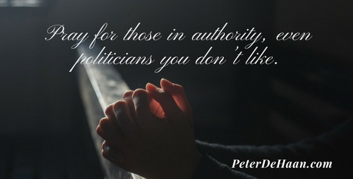Pray for those in authority, even politicians you don't like.
