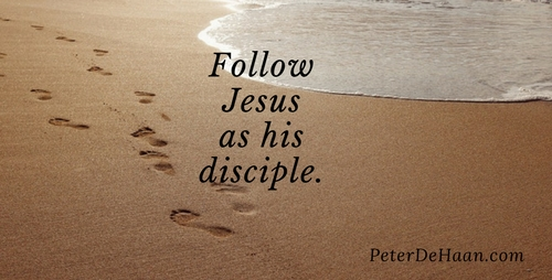 Follow Jesus as his disciple.