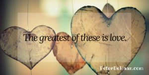 The greatest of these is love.