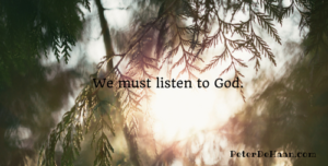 We must listen to God.