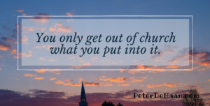 You only get out of church what you put into it.