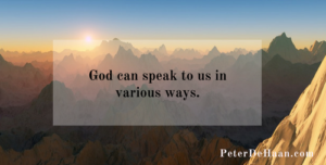 God can speak to us in various ways.