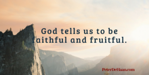 We Must Be Faithful and Fruitful